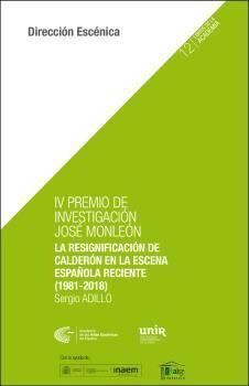 IV PREMIO DE INVESTIGACIÓN JOSÉ MONLEÓN. LA RESIGNIFICACIÓN DE CALDERÓN EN LA ES