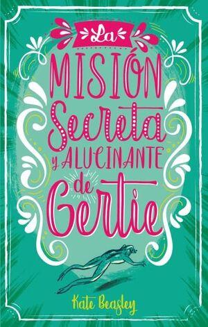 MISIóN SECRETA Y ALUCINANTE DE GERTIE, LA