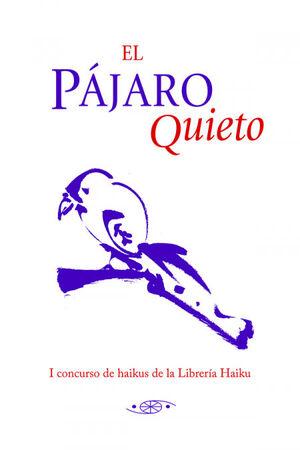 EL PAJARO QUIETO. I CONCURSO DE HAIKUS DE LA LIBRERIA HAIKU