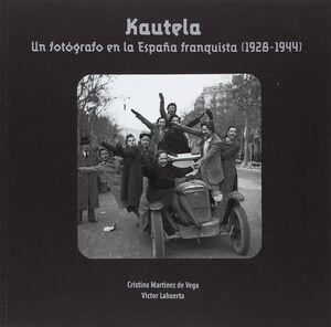 KAUTELA. UN FOTÓGRAFO EN LA ESPAÑA FRENQUISTA (1928-1944)