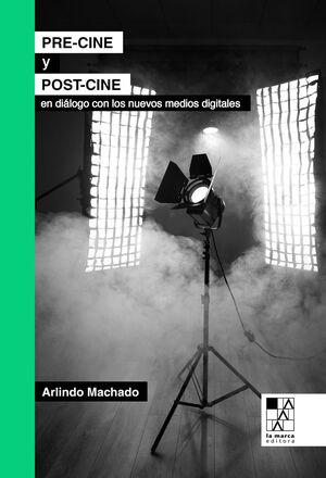 PRE-CINE Y POST-CINE EN DIÁLOGO CON LOS NUEVOS MEDIOS DIGITALES / ARLINDO MACHAD