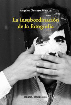 LA INSUBORDINACIÓN DE LA FOTOGRAFÍA